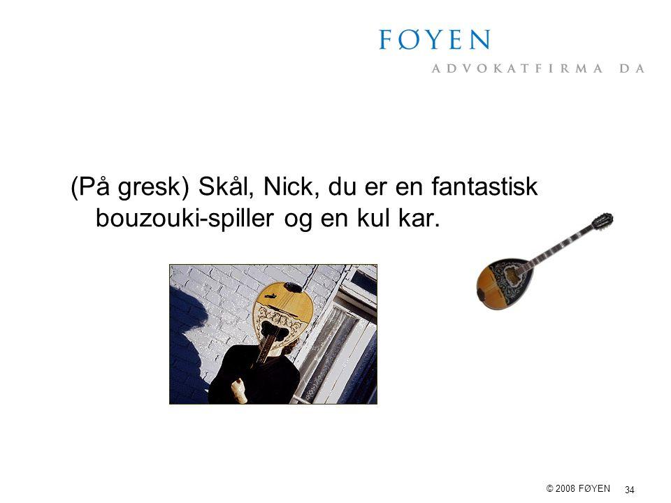 (På gresk) Skål, Nick, du er en fantastisk bouzouki-spiller og en kul kar.