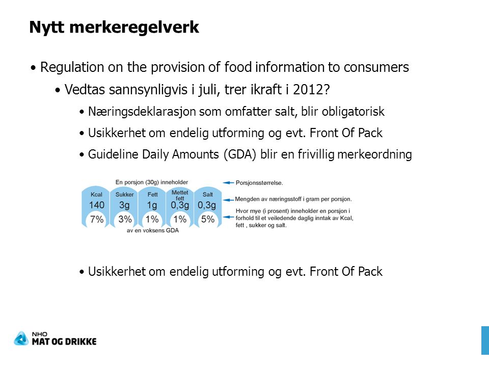 Nytt merkeregelverk Regulation on the provision of food information to consumers. Vedtas sannsynligvis i juli, trer ikraft i 2012