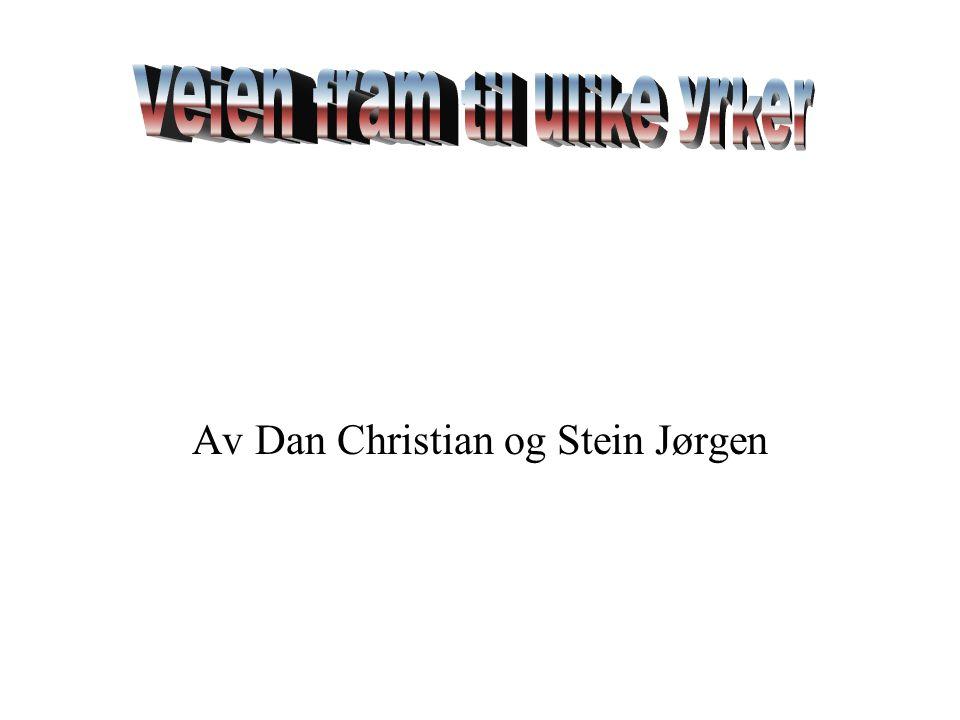 Av Dan Christian og Stein Jørgen