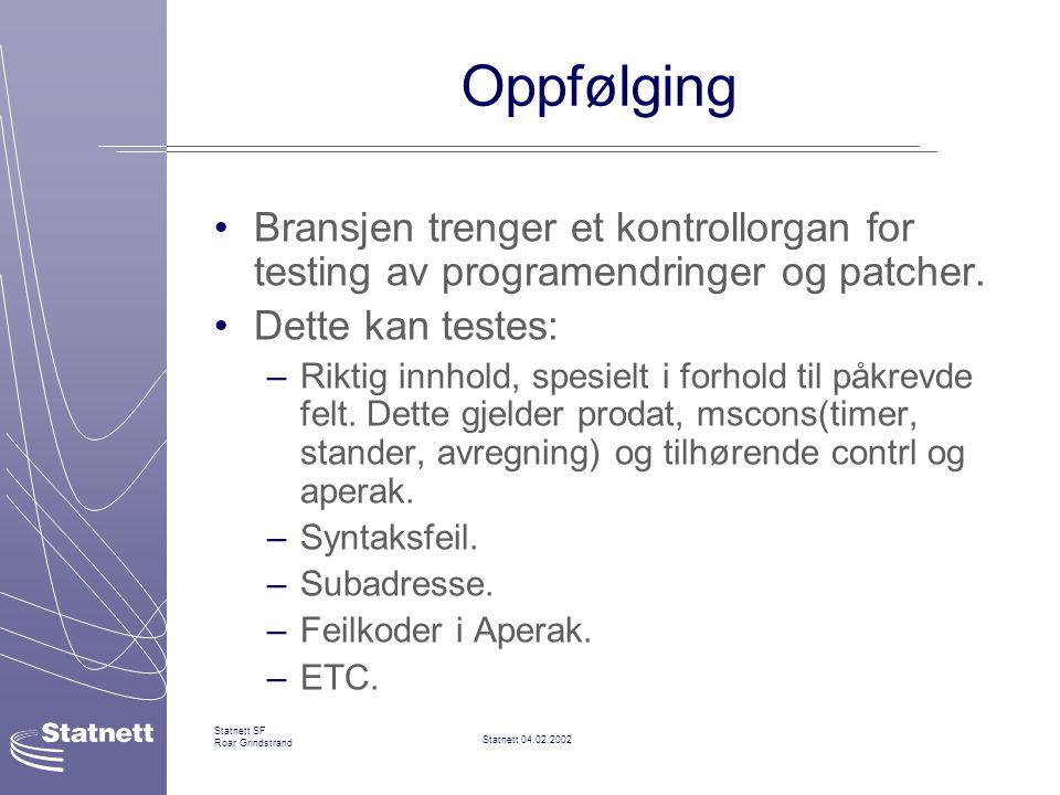 Oppfølging Bransjen trenger et kontrollorgan for testing av programendringer og patcher. Dette kan testes: