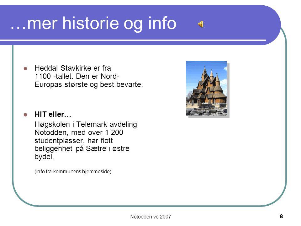 …mer historie og info Heddal Stavkirke er fra 1100 -tallet. Den er Nord-Europas største og best bevarte.