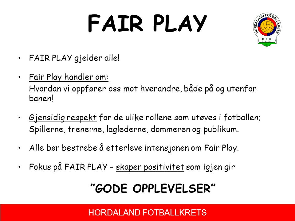 FAIR PLAY FAIR PLAY gjelder alle! Fair Play handler om: