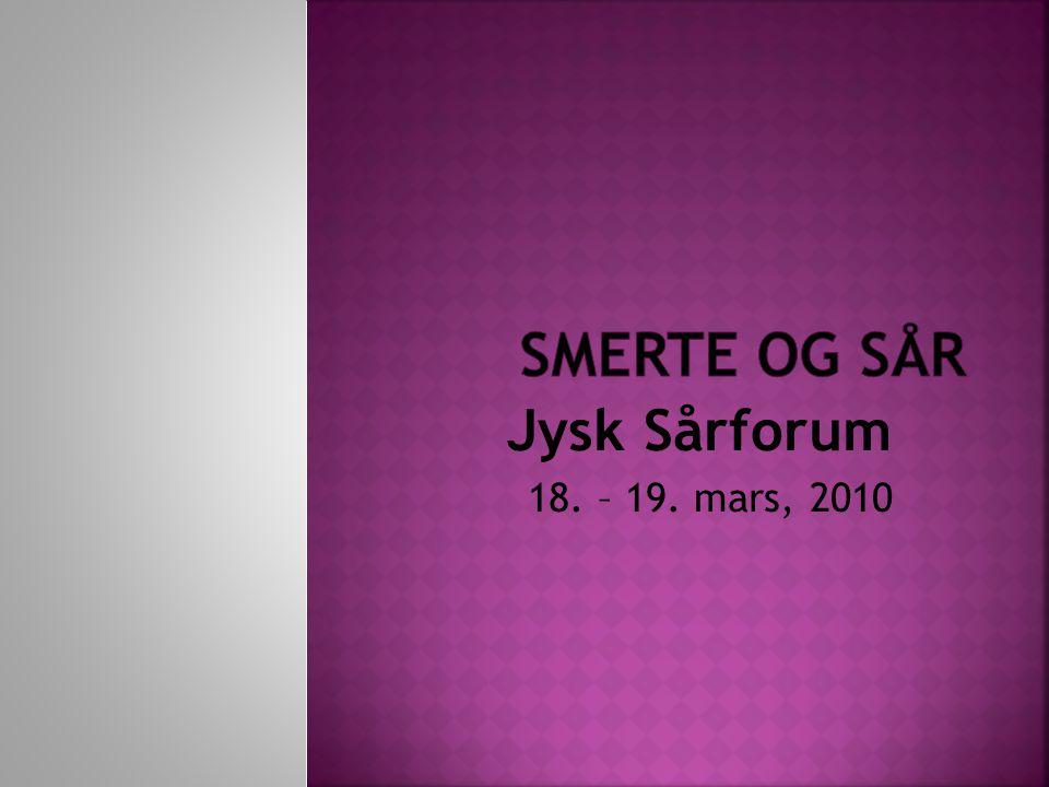 SMERTE OG SÅR Jysk Sårforum 18. – 19. mars, 2010
