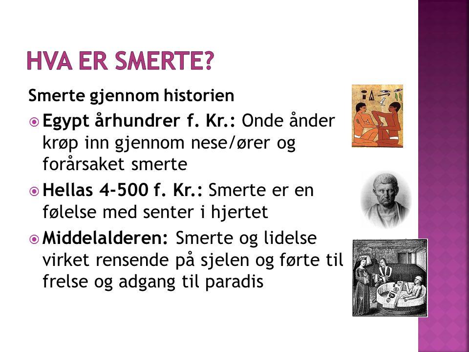Hva er smerte Smerte gjennom historien. Egypt århundrer f. Kr.: Onde ånder krøp inn gjennom nese/ører og forårsaket smerte.