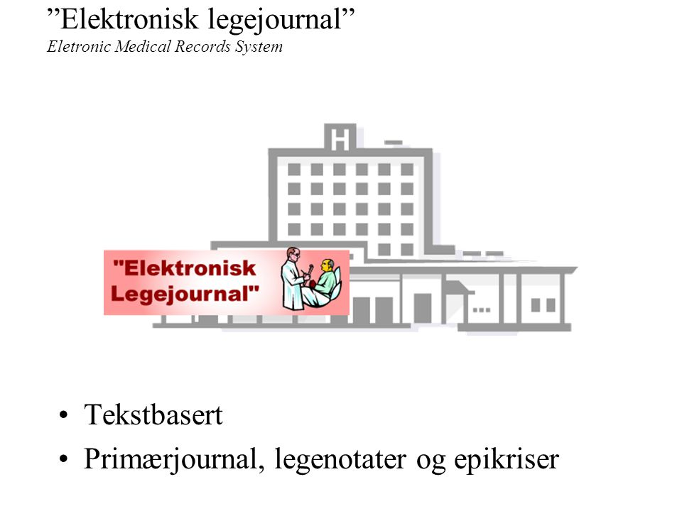 Elektronisk legejournal Eletronic Medical Records System