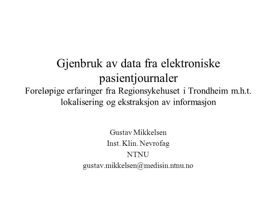Gjenbruk av data fra elektroniske pasientjournaler Foreløpige erfaringer fra Regionsykehuset i Trondheim m.h.t. lokalisering og ekstraksjon av informasjon