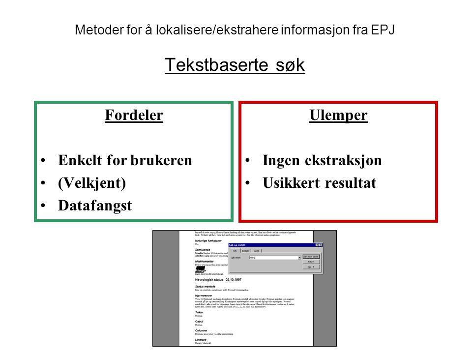 Fordeler Enkelt for brukeren (Velkjent) Datafangst Ulemper