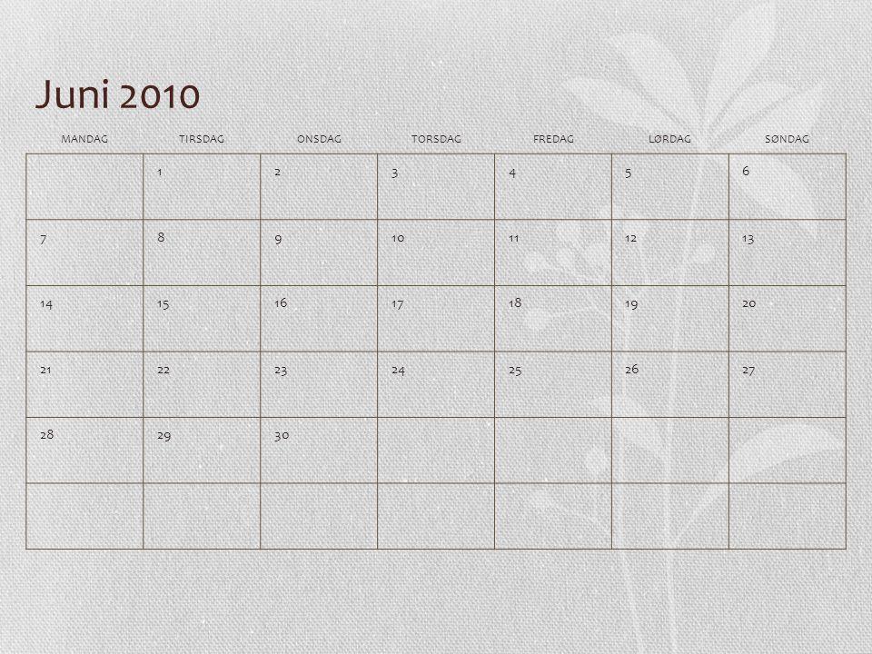 Juni 2010 MANDAG. TIRSDAG. ONSDAG. TORSDAG. FREDAG. LØRDAG. SØNDAG. 1. 2. 3. 4. 5. 6. 7.