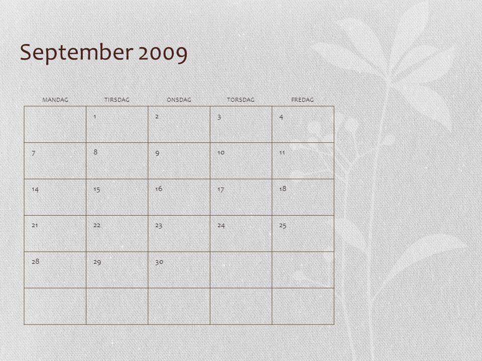 September 2009 MANDAG. TIRSDAG. ONSDAG. TORSDAG. FREDAG. 1. 2. 3. 4. 7. 8. 9. 10. 11. 14.