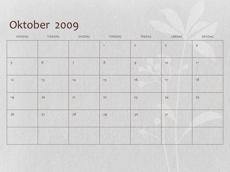 Oktober 2009 MANDAG. TIRSDAG. ONSDAG. TORSDAG. FREDAG. LØRDAG. SØNDAG. 1. 2. 3. 4. 5. 6.