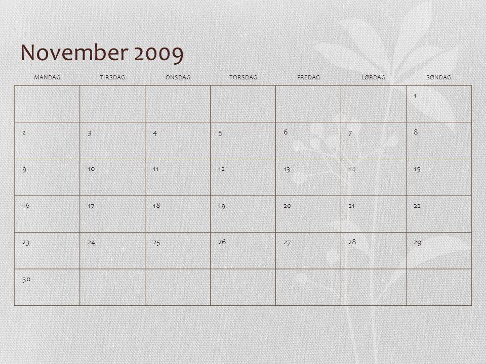 November 2009 MANDAG. TIRSDAG. ONSDAG. TORSDAG. FREDAG. LØRDAG. SØNDAG. 1. 2. 3. 4. 5. 6.