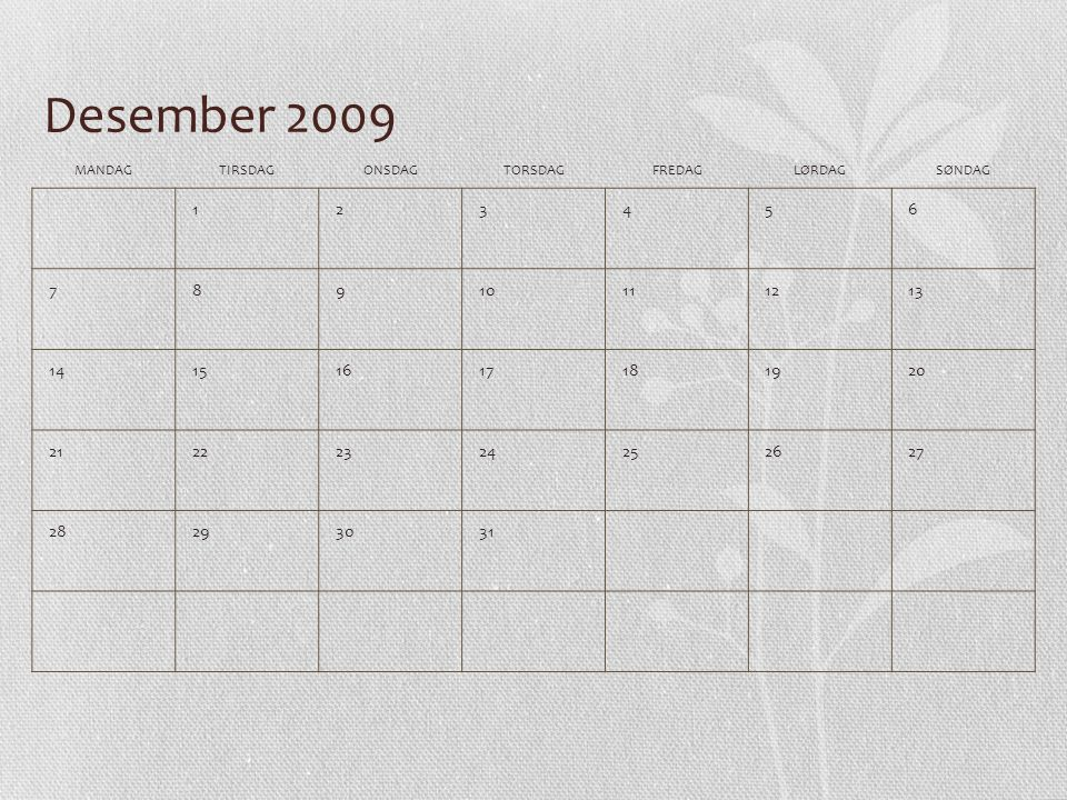 Desember 2009 MANDAG. TIRSDAG. ONSDAG. TORSDAG. FREDAG. LØRDAG. SØNDAG. 1. 2. 3. 4. 5. 6.