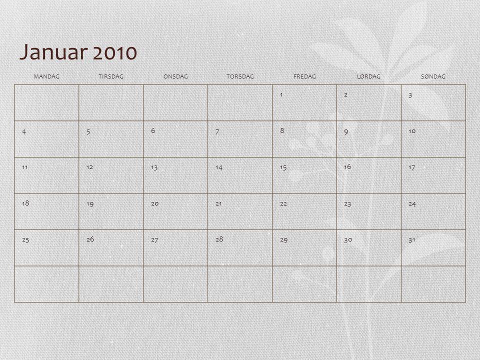 Januar 2010 MANDAG. TIRSDAG. ONSDAG. TORSDAG. FREDAG. LØRDAG. SØNDAG. 1. 2. 3. 4. 5. 6.