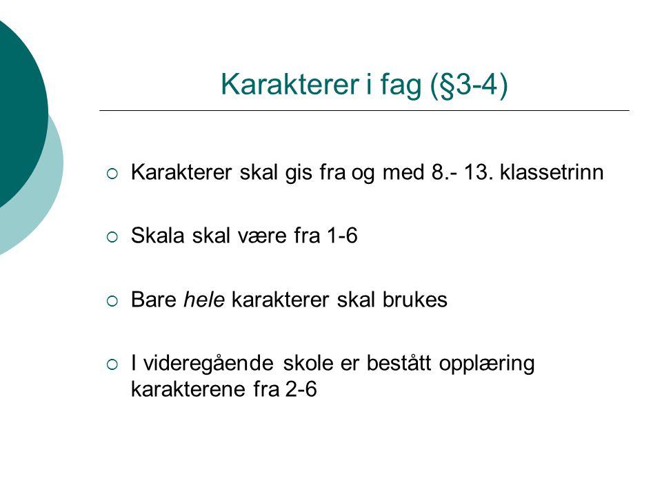 Karakterer i fag (§3-4) Karakterer skal gis fra og med 8.- 13. klassetrinn. Skala skal være fra 1-6.