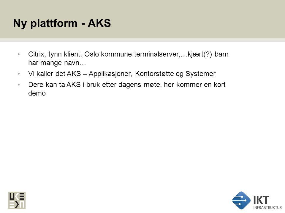 Ny plattform - AKS Citrix, tynn klient, Oslo kommune terminalserver,…kjært( ) barn har mange navn…
