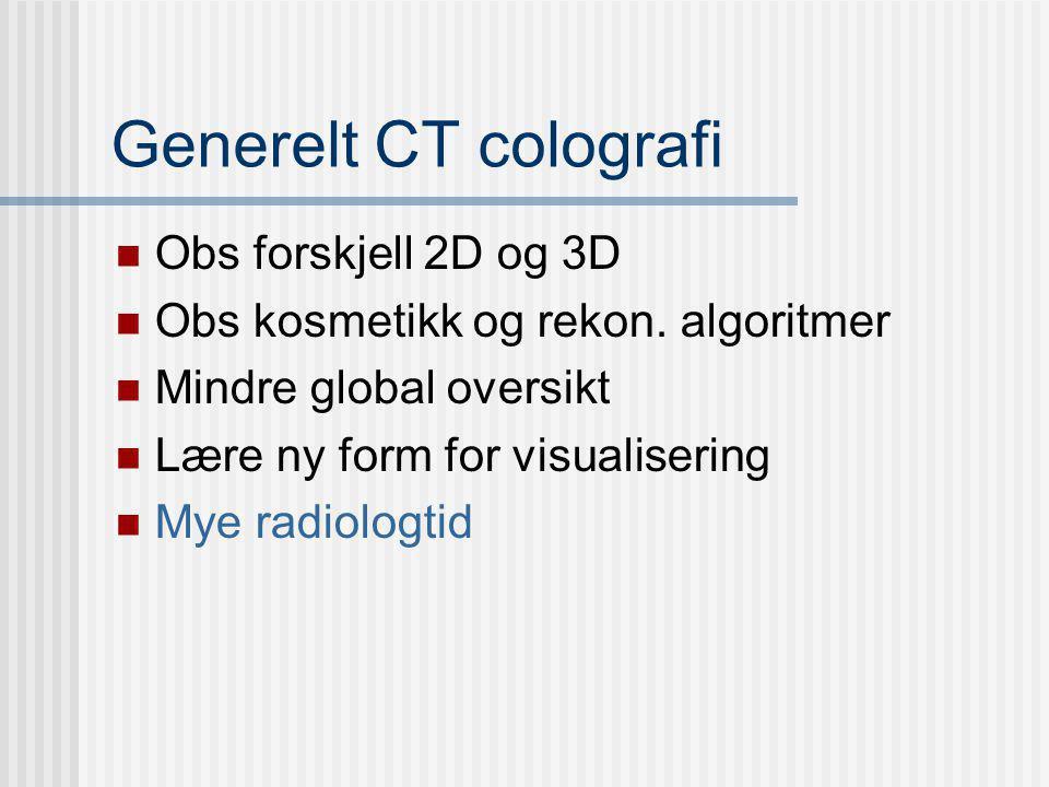 Generelt CT colografi Obs forskjell 2D og 3D