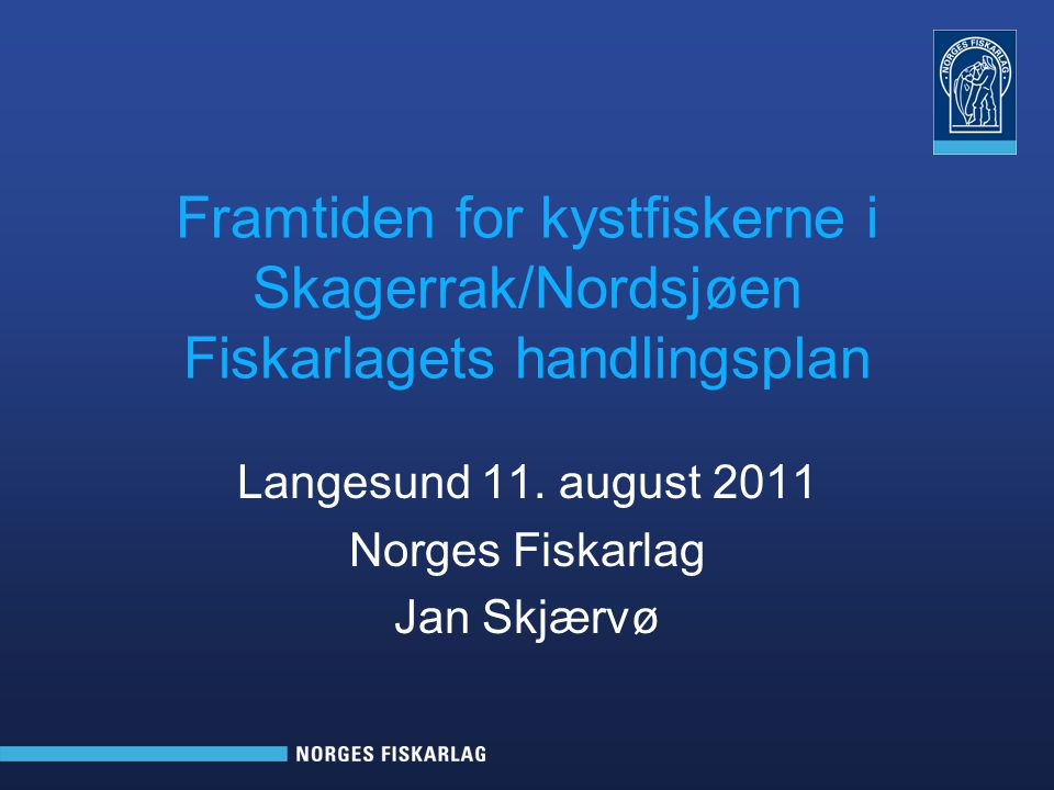 Langesund 11. august 2011 Norges Fiskarlag Jan Skjærvø