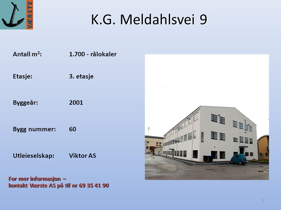K.G. Meldahlsvei 9 Antall m2: 1.700 - rålokaler Etasje: 3. etasje
