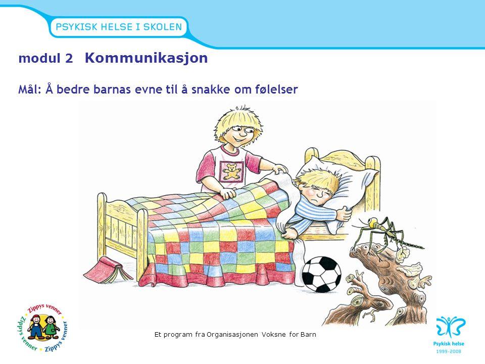 modul 2 Kommunikasjon Mål: Å bedre barnas evne til å snakke om følelser