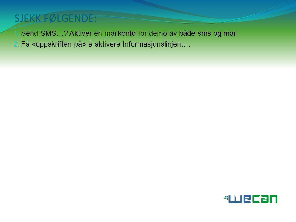 SJEKK FØLGENDE: Send SMS… Aktiver en mailkonto for demo av både sms og mail. Få «oppskriften på» å aktivere Informasjonslinjen….