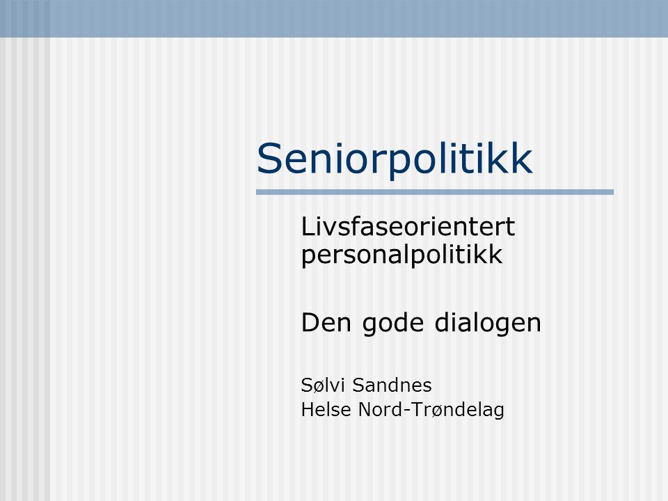 Seniorpolitikk Livsfaseorientert personalpolitikk Den gode dialogen