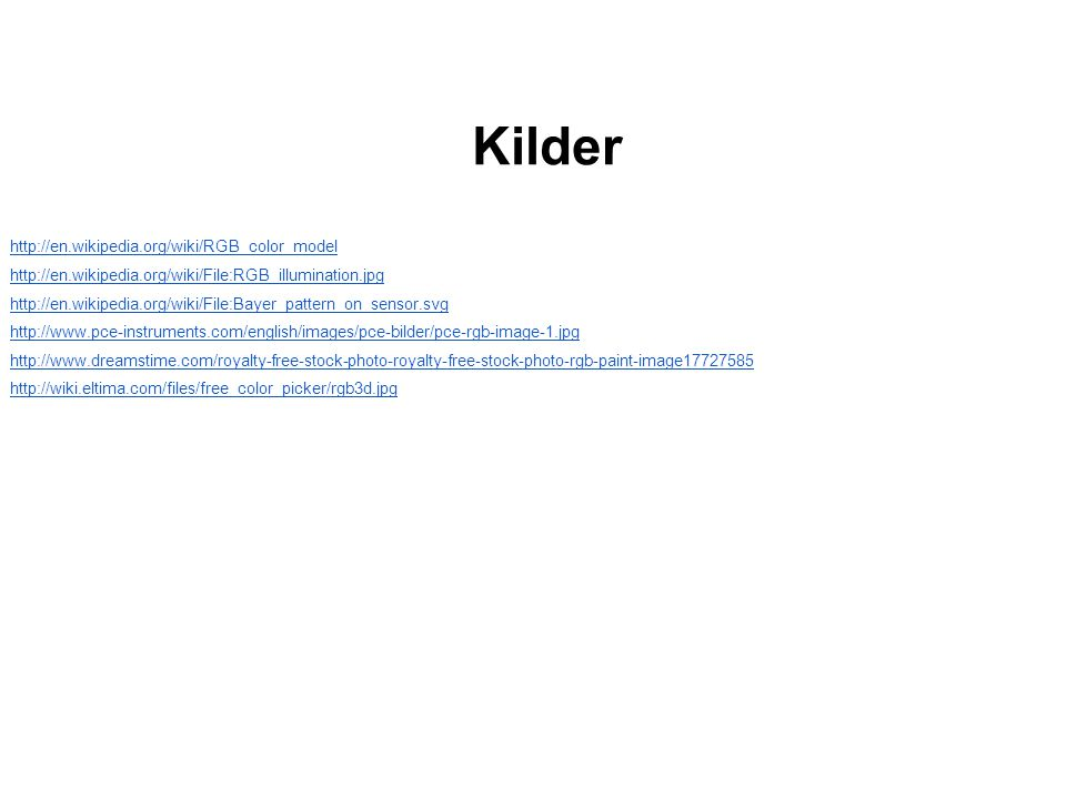 Kilder http://en.wikipedia.org/wiki/RGB_color_model