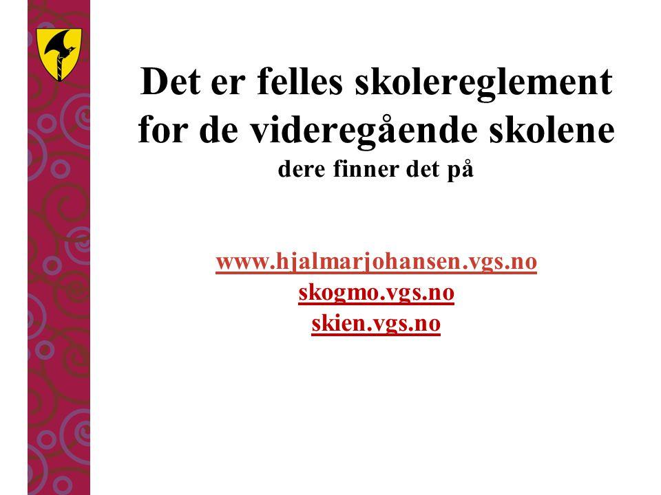 Det er felles skolereglement for de videregående skolene dere finner det på www.hjalmarjohansen.vgs.no skogmo.vgs.no skien.vgs.no