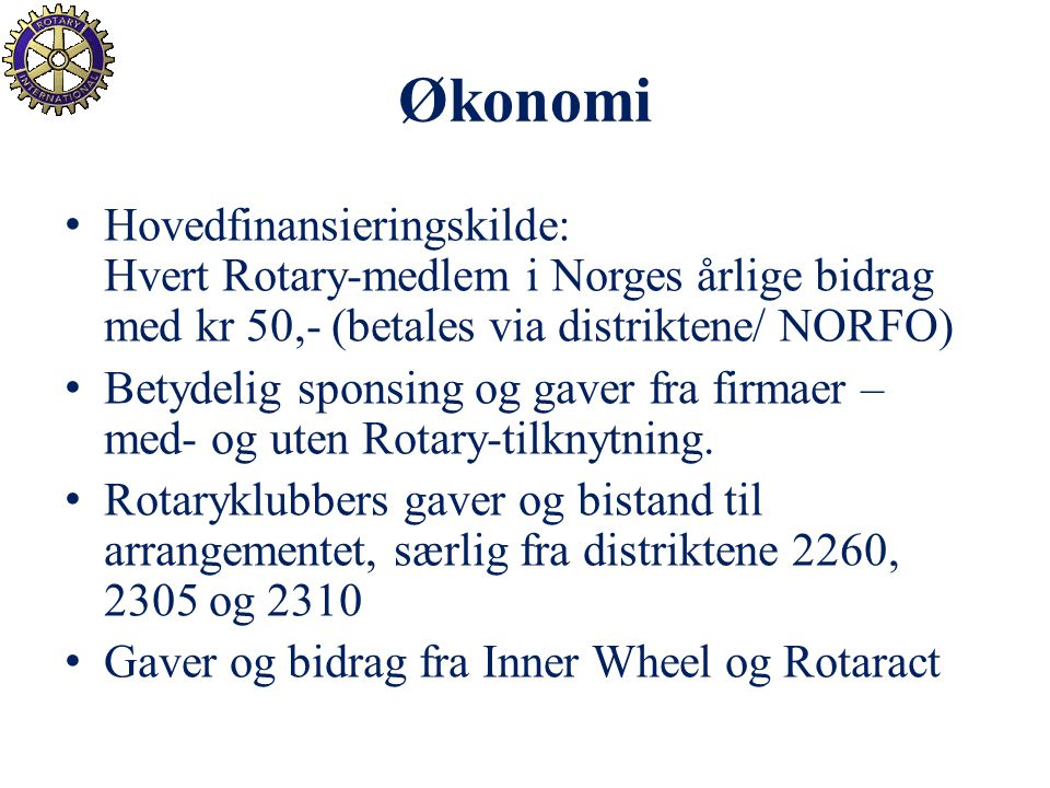 Økonomi Hovedfinansieringskilde: Hvert Rotary-medlem i Norges årlige bidrag med kr 50,- (betales via distriktene/ NORFO)