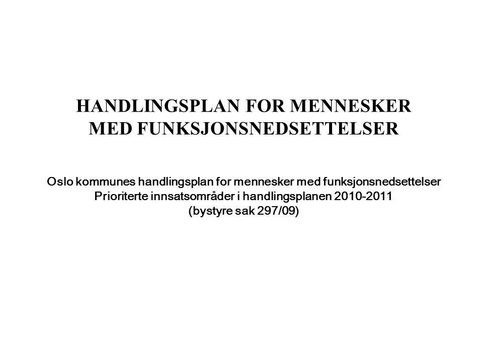 HANDLINGSPLAN FOR MENNESKER MED FUNKSJONSNEDSETTELSER Oslo kommunes handlingsplan for mennesker med funksjonsnedsettelser Prioriterte innsatsområder i handlingsplanen 2010-2011 (bystyre sak 297/09)
