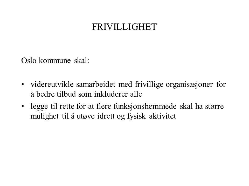 FRIVILLIGHET Oslo kommune skal: