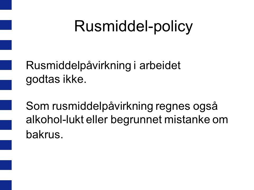 Rusmiddel-policy Rusmiddelpåvirkning i arbeidet godtas ikke.