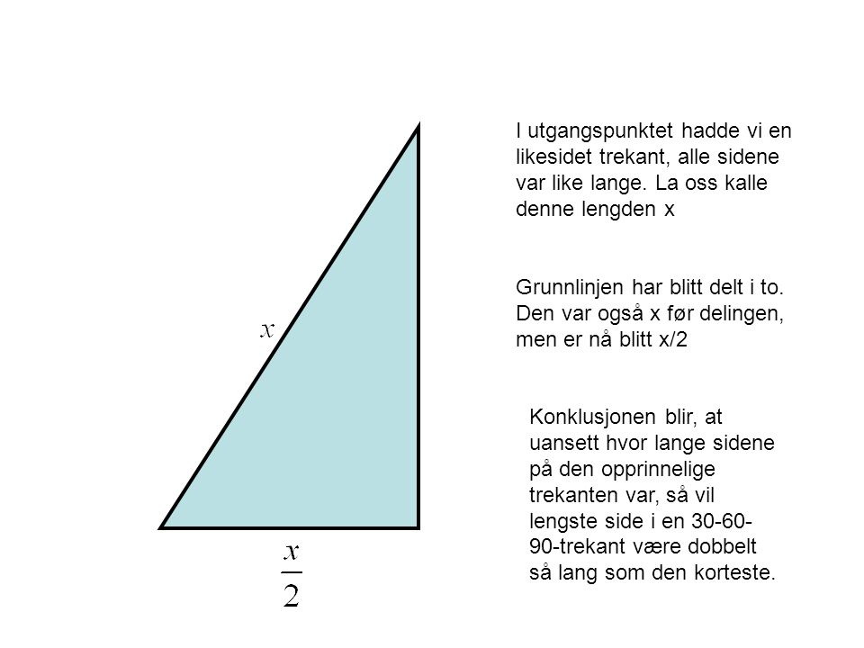 I utgangspunktet hadde vi en likesidet trekant, alle sidene var like lange. La oss kalle denne lengden x