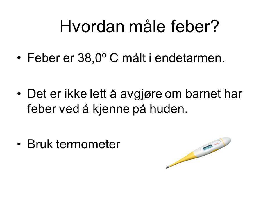 Hvordan måle feber Feber er 38,0º C målt i endetarmen.