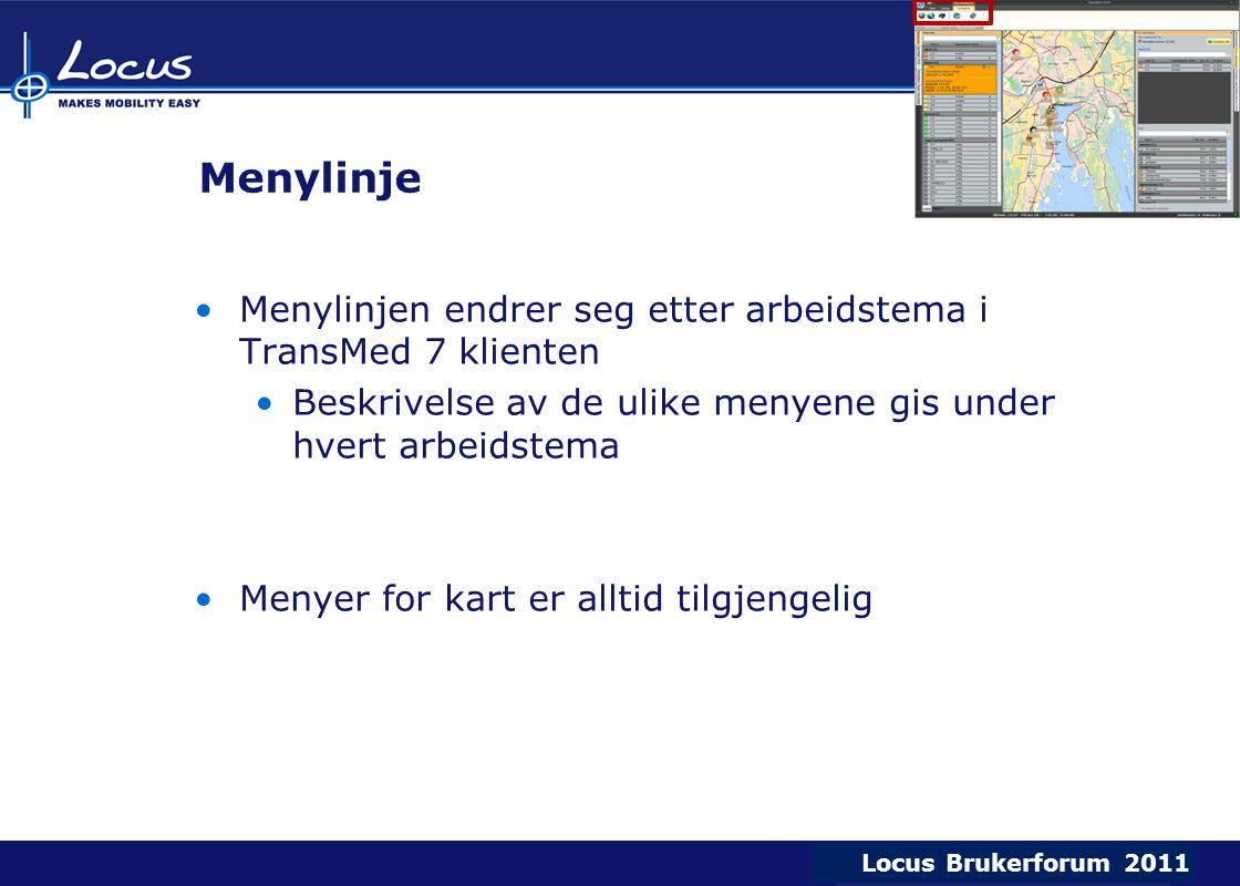 Menylinje Menylinjen endrer seg etter arbeidstema i TransMed 7 klienten. Beskrivelse av de ulike menyene gis under hvert arbeidstema.