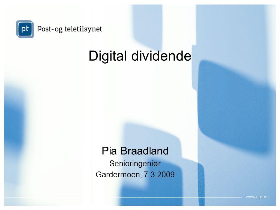Digital dividende Pia Braadland Senioringeniør Gardermoen, 7.3.2009
