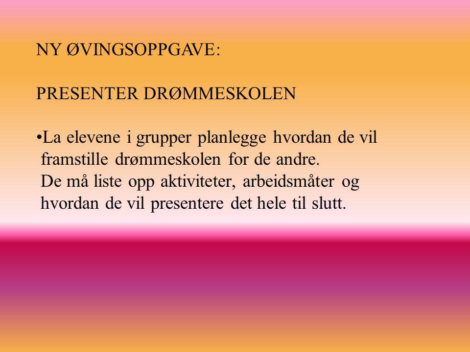 NY ØVINGSOPPGAVE: PRESENTER DRØMMESKOLEN.