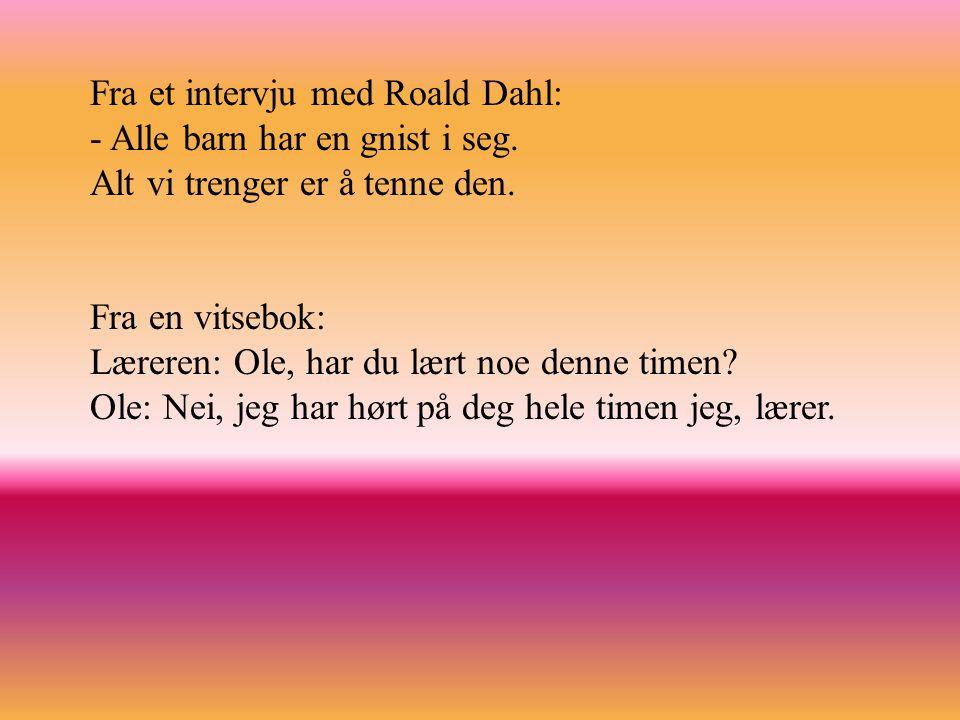 Fra et intervju med Roald Dahl: - Alle barn har en gnist i seg