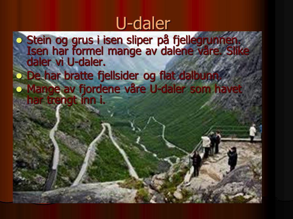 U-daler Stein og grus i isen sliper på fjellegrunnen. Isen har formel mange av dalene våre. Slike daler vi U-daler.