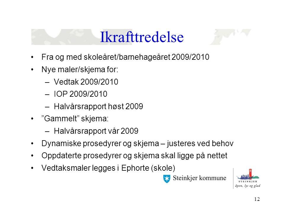 Ikrafttredelse Fra og med skoleåret/barnehageåret 2009/2010