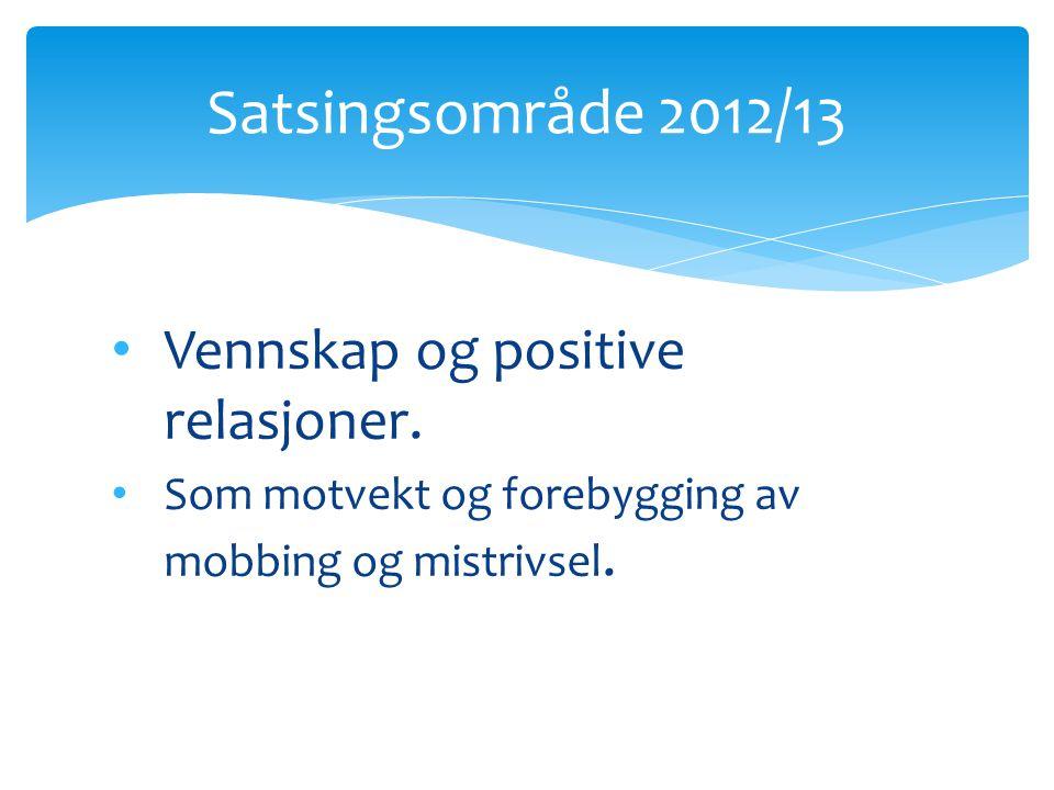 Satsingsområde 2012/13 Vennskap og positive relasjoner.