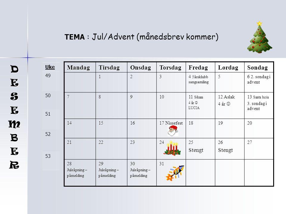 D E S M B R TEMA : Jul/Advent (månedsbrev kommer) Mandag Tirsdag