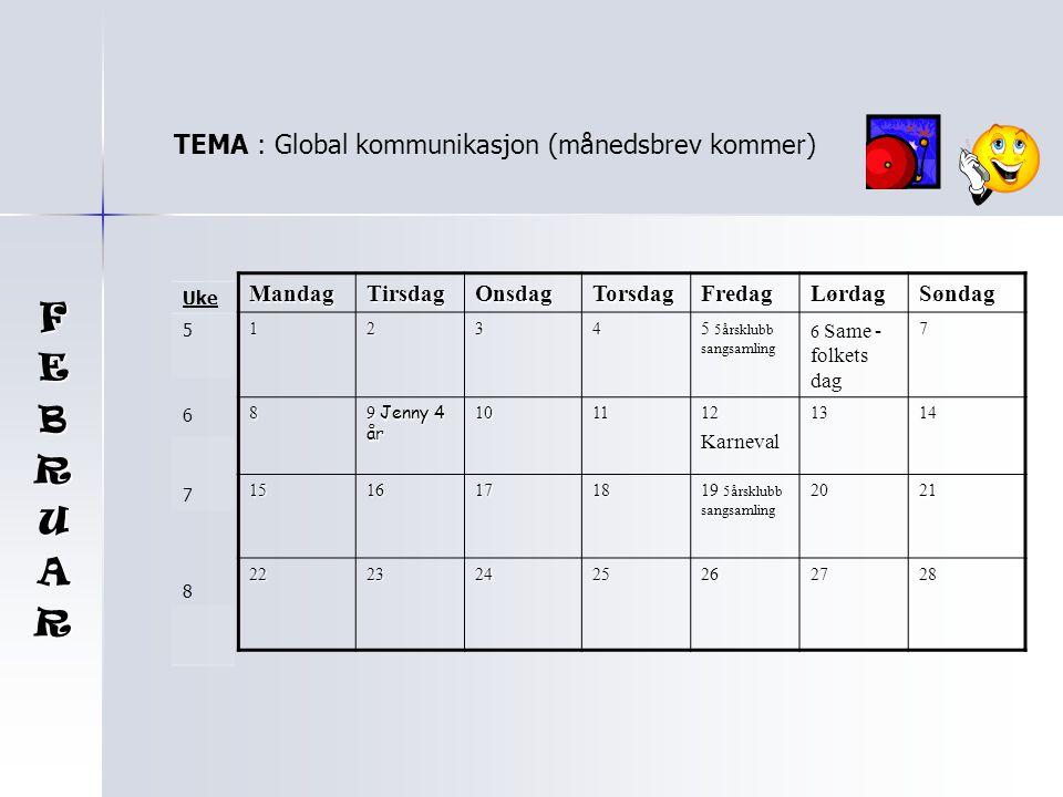 F E B R U A TEMA : Global kommunikasjon (månedsbrev kommer) Mandag