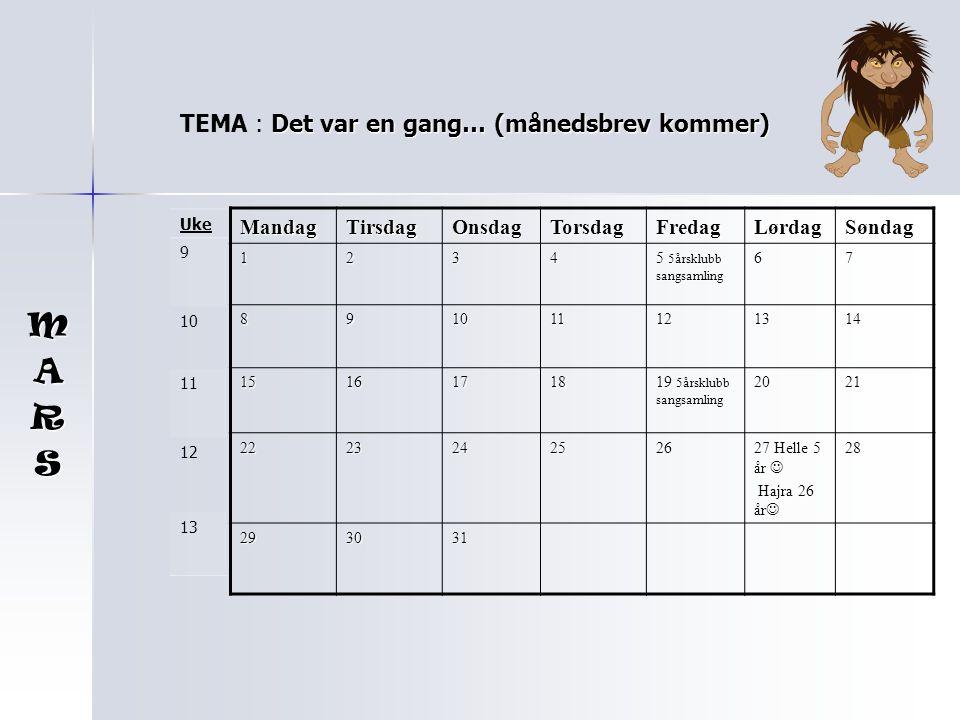 M A R S TEMA : Det var en gang… (månedsbrev kommer) Mandag Tirsdag