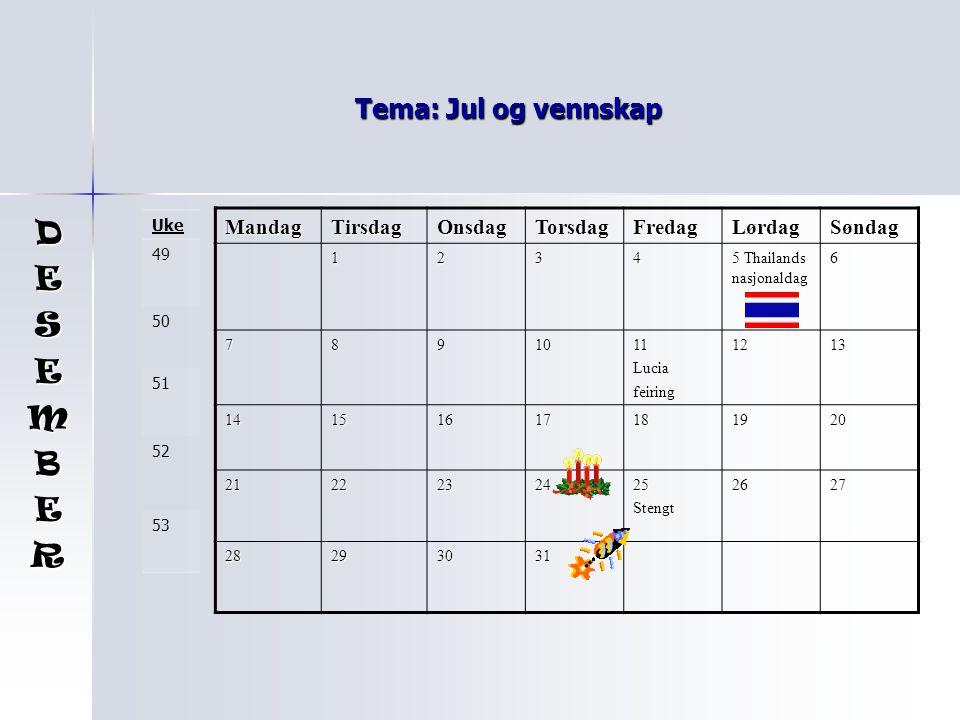 D E S M B R Tema: Jul og vennskap Mandag Tirsdag Onsdag Torsdag Fredag