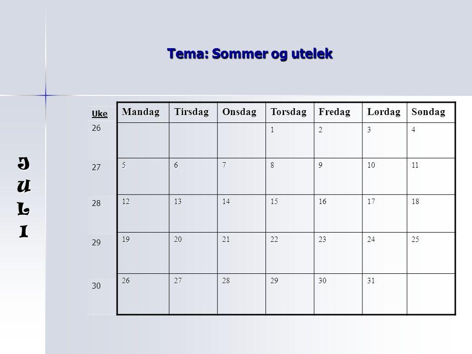 J U L I Tema: Sommer og utelek Mandag Tirsdag Onsdag Torsdag Fredag