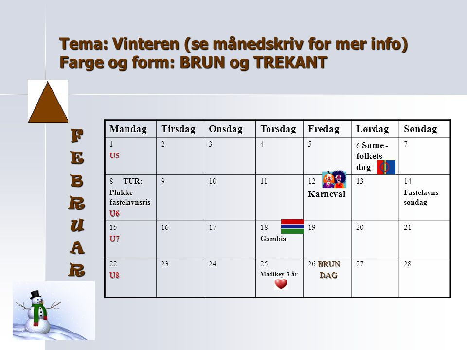Tema: Vinteren (se månedskriv for mer info) Farge og form: BRUN og TREKANT