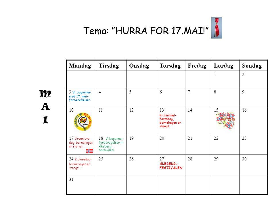 Tema: HURRA FOR 17.MAI! M A I Mandag Tirsdag Onsdag Torsdag Fredag