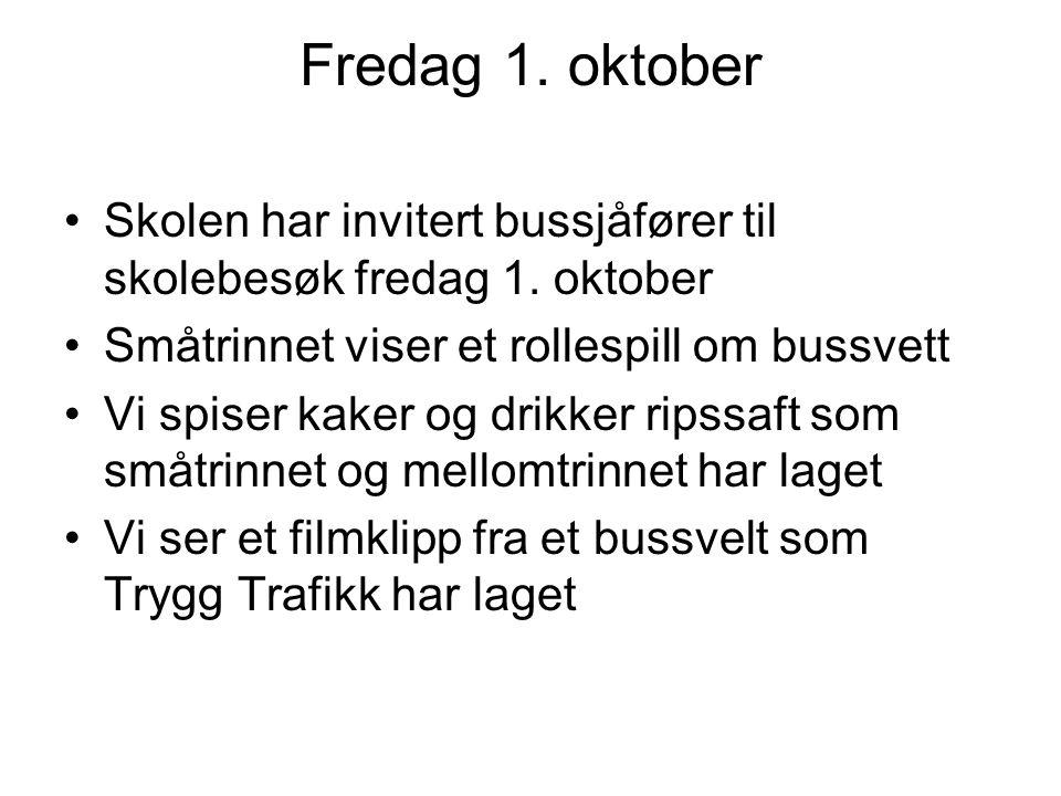 Fredag 1. oktober Skolen har invitert bussjåfører til skolebesøk fredag 1. oktober. Småtrinnet viser et rollespill om bussvett.
