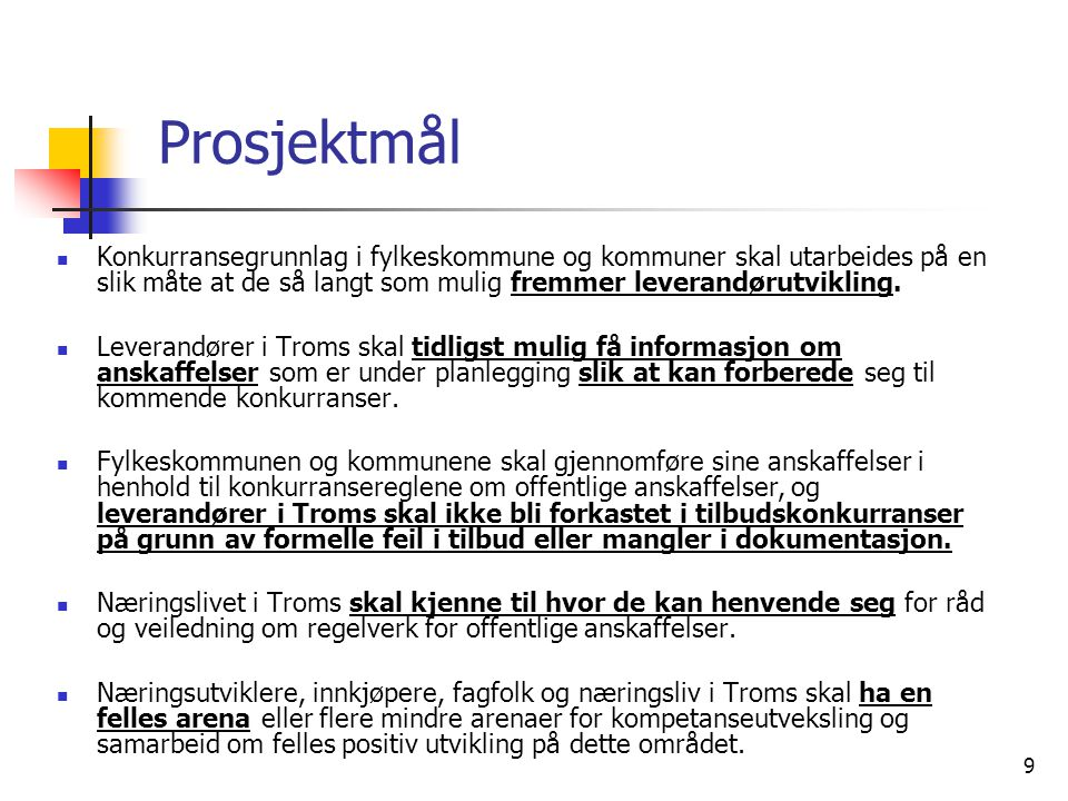 Prosjektmål Konkurransegrunnlag i fylkeskommune og kommuner skal utarbeides på en slik måte at de så langt som mulig fremmer leverandørutvikling.
