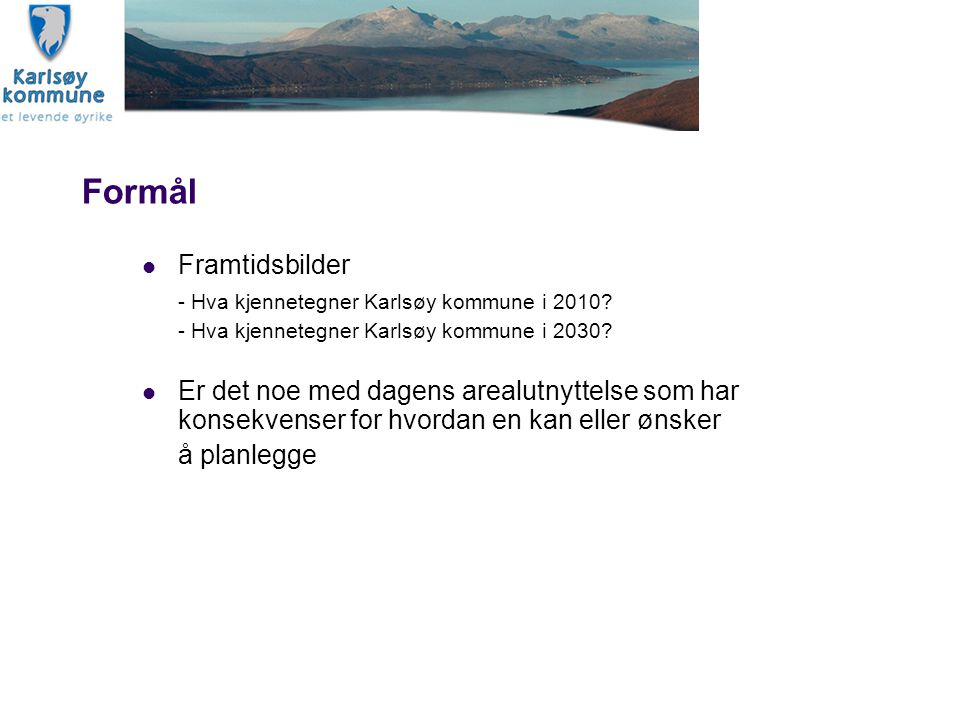 Formål Framtidsbilder - Hva kjennetegner Karlsøy kommune i 2010